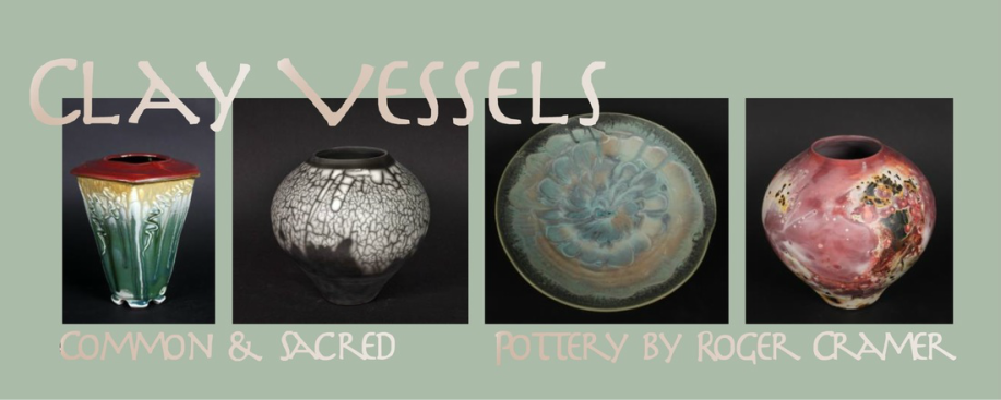 clay vesselscommon and sacredpottery by Roger Cramer